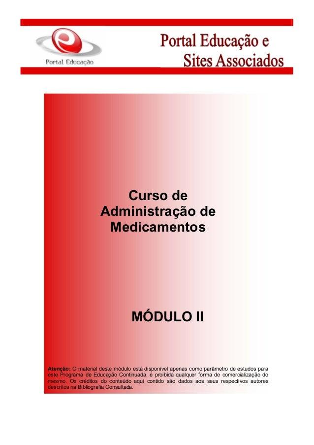 Curso de Administração de Medicamentos MÓDULO II Atenção: O material deste módulo está disponível apenas como parâmetro de...