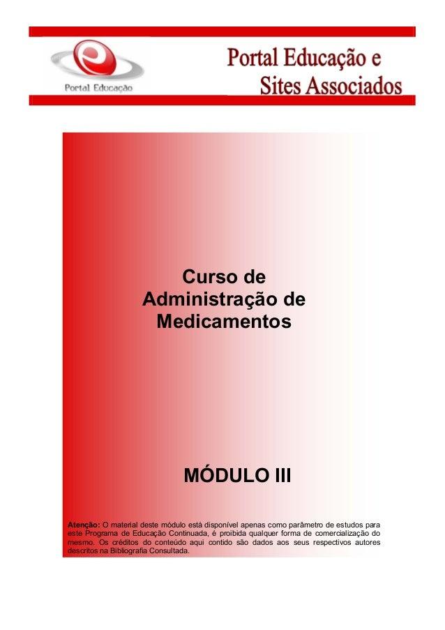 Curso de Administração de Medicamentos MÓDULO III Atenção: O material deste módulo está disponível apenas como parâmetro d...