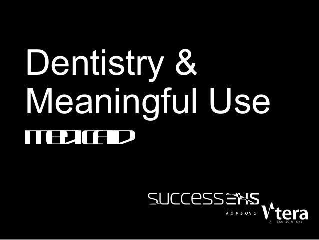 Dentistry & Meaningful Use Md a e ic id