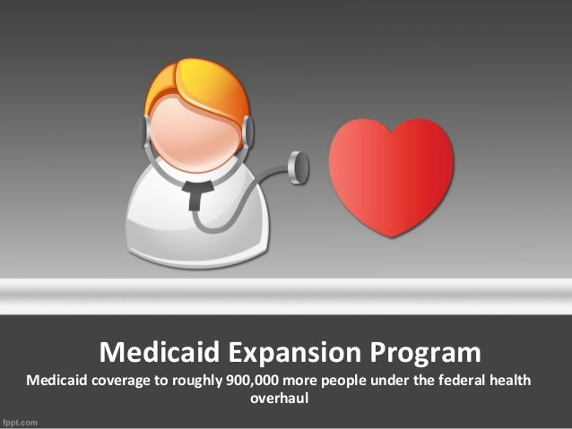 Medicaid Expansion ProgramMedicaid coverage to roughly 900,000 more people under the federal health                       ...