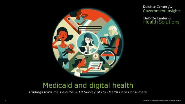 Copyright © 2018 Deloitte Development LLC. All rights reserved.1 Medicaid and digital health Findings from the Deloitte 20...