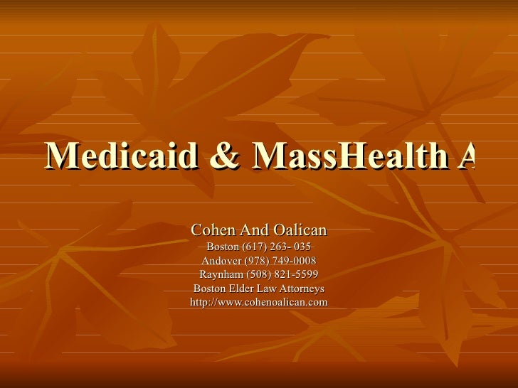 Medicaid &  MassHealth  Attorneys Cohen And Oalican Boston (617) 263- 035 Andover (978) 749-0008 Raynham (508) 821-5599 Bo...