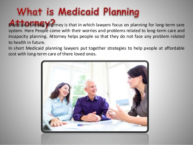 Medicaid Planning Attorney – To make life better for you and your loved ones Slide 2