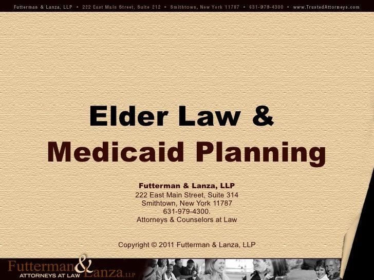 Elder Law   &   Medicaid Planning Futterman & Lanza, LLP 222 East Main Street, Suite 314 Smithtown, New York 11787 631-979...