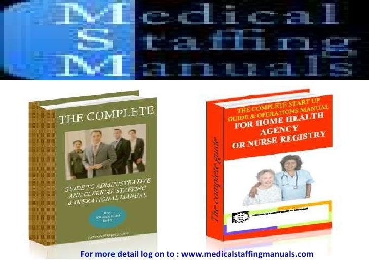 For more detail log on to : www.medicalstaffingmanuals.com<br />