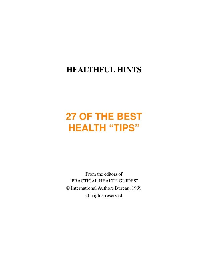 """HEALTHFUL HINTS     27 OF THE BEST HEALTH """"TIPS""""             From the editors of  """"PRACTICAL HEALTH GUIDES"""" © Internationa..."""