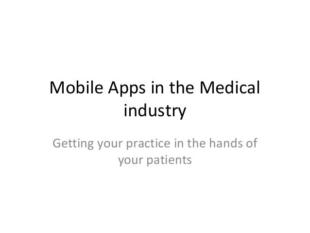 Mobile Apps in the Medical industry Getting your practice in the hands of your patients