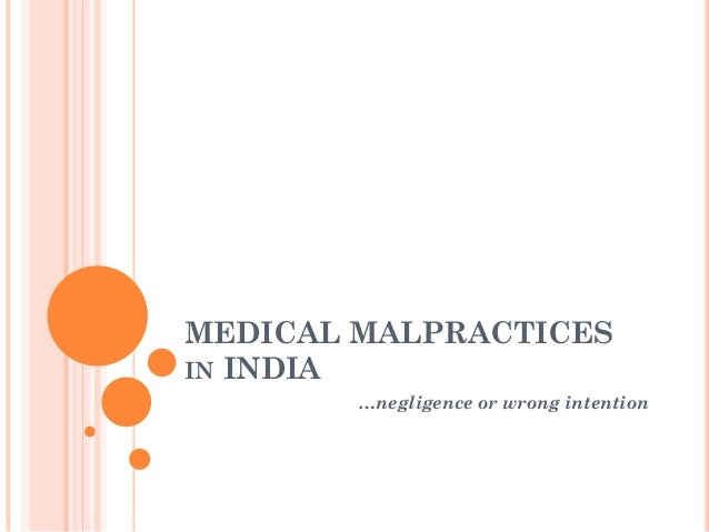 MEDICAL MALPRACTICES IN INDIA …negligence or wrong intention