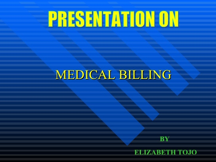 MEDICAL BILLING PRESENTATION ON BY  ELIZABETH TOJO