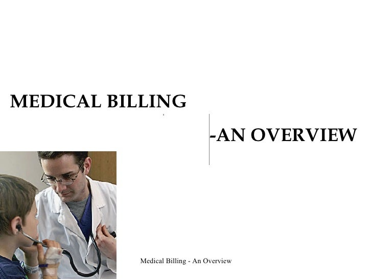 MEDICAL BILLING  -AN OVERVIEW