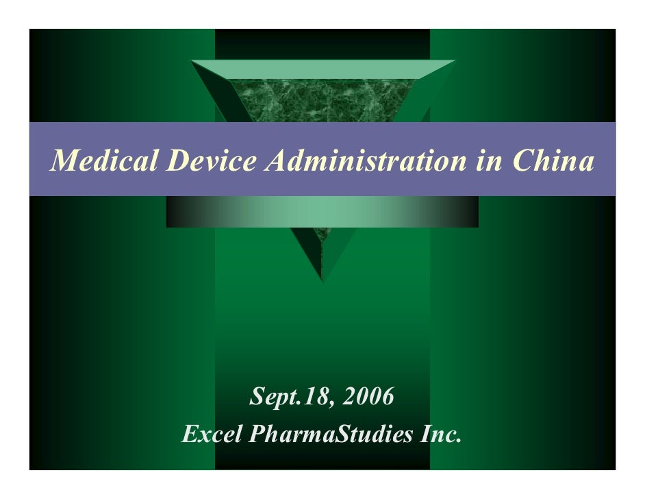 Medical Device Administration in China                    Sept.18, 2006          Excel PharmaStudies Inc.