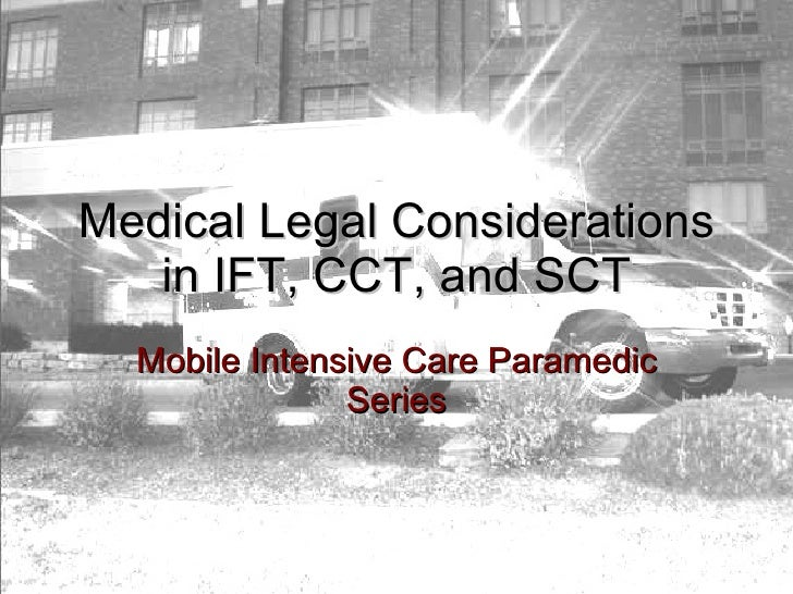 Medical Legal Considerations in IFT, CCT, and SCT Mobile Intensive Care Paramedic Series