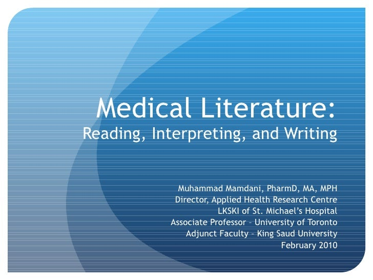 Medical Literature: Reading, Interpreting, and Writing Muhammad Mamdani, PharmD, MA, MPH Director, Applied Health Research...