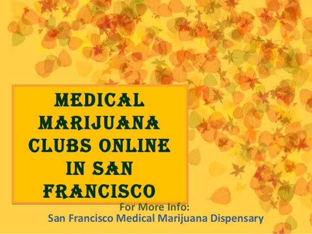 Medical Marijuana clubs Online in san FranciscO Medical Marijuana clubs Online in san FranciscO For More Info: San Francis...