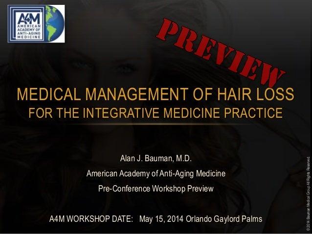 ©2014BaumanMedicalGroupAllRightsReserved. MEDICAL MANAGEMENT OF HAIR LOSS FOR THE INTEGRATIVE MEDICINE PRACTICE Alan J. Ba...
