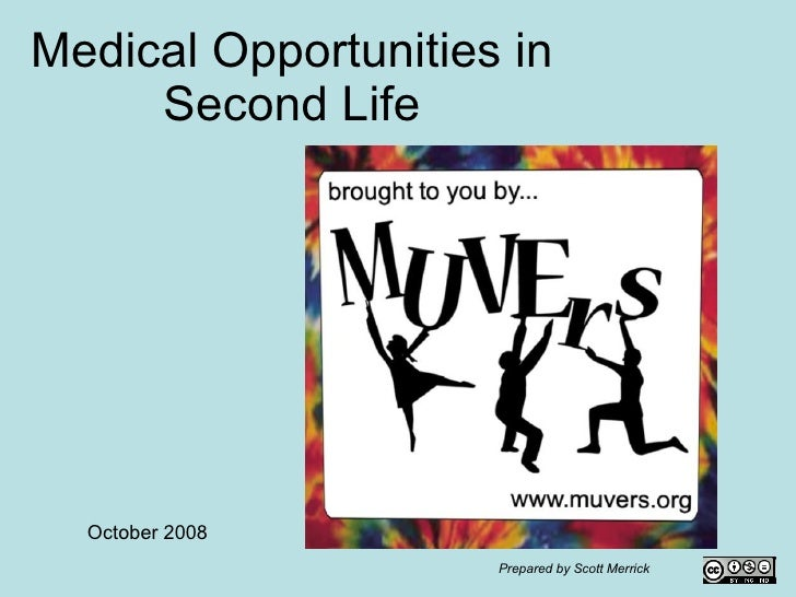 Medical Opportunities in Second Life October 2008 Prepared by Scott Merrick