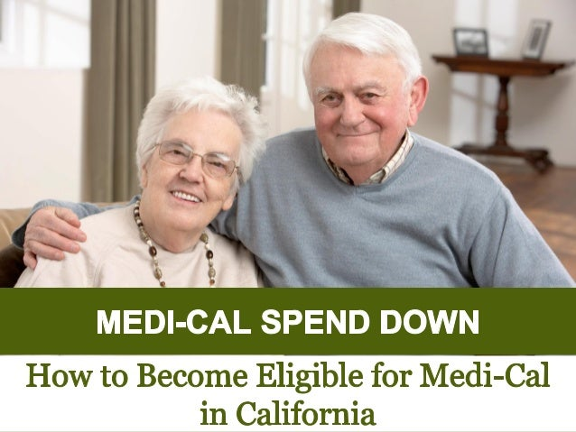 MEDI-CAL SPEND DOWN  How to Become Eligible for Medi-Cal in California