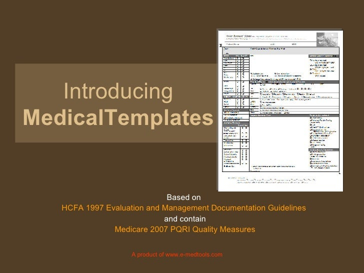 Introducing MedicalTemplates Based on  HCFA 1997 Evaluation and Management Documentation Guidelines   and contain Medicare...