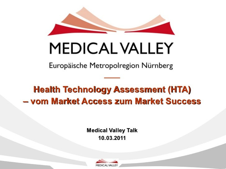 Health Technology Assessment (HTA) – vom Market Access zum Market Success   Medical Valley Talk 10.03.2011