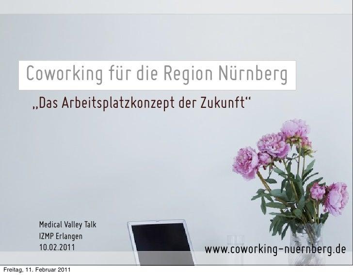 """Coworking für die Region Nürnberg          """"Das Arbeitsplatzkonzept der Zukunft""""             Medical Valley Talk          ..."""