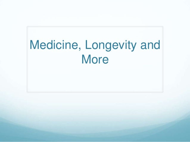 Medicine, Longevity and         More