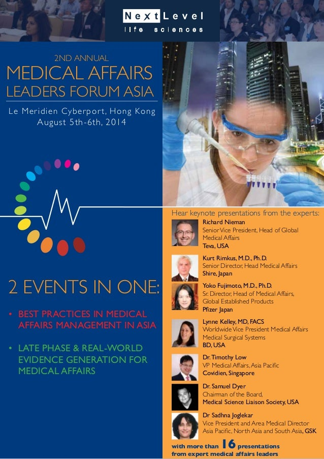 MEDICAL AFFAIRS LEADERS FORUM ASIA Le Meridien Cyberpor t, Hong Kong August 5th-6th, 2014 2 EVENTS IN ONE: Hear keynote pr...