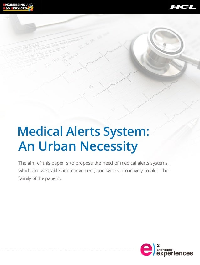 Medical Alerts System: An Urban Necessity The aim of this paper is to propose the need of medical alerts systems, which ar...