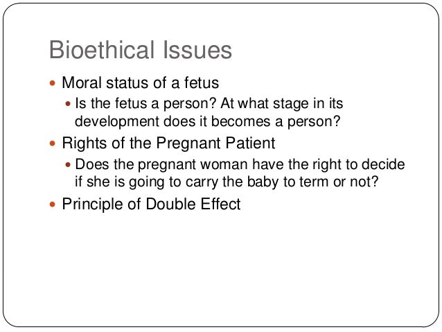 bioethical issues on abortions Ethical issues in genetic testing abstract: genetic testing is poised to play an increasing role in the practice of obstetrics and gynecology to assure.