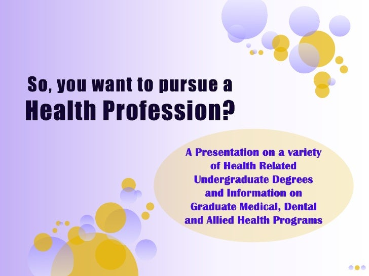 So, you want to pursue a Health Profession?<br />A Presentation on a variety of Health Related Undergraduate Degrees and I...