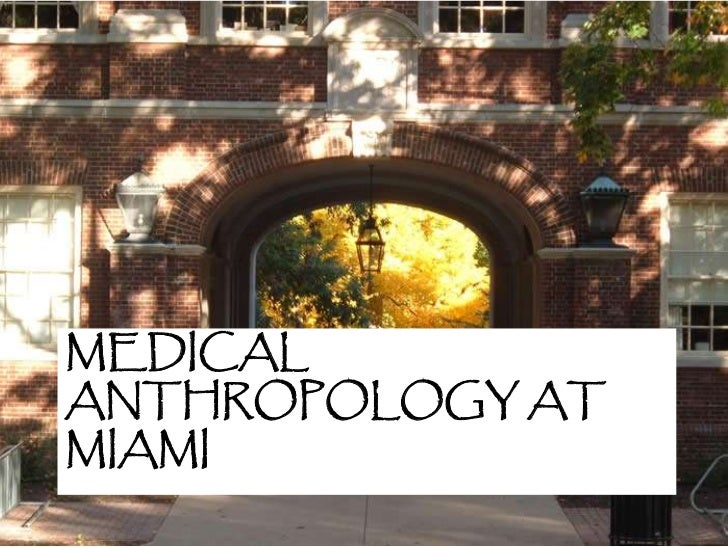 medical anthropology Medical anthropology faculty focus on the complex and often conflicted borderlands among health, biology, the environment, culture, human social relationships,.