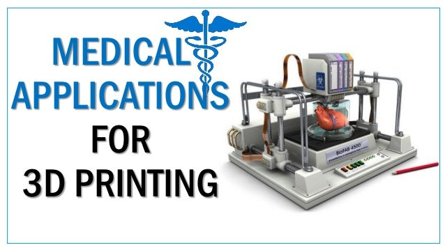 MEDICAL APPLICATIONS FOR 3D PRINTING