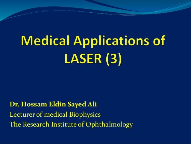 Dr. Hossam Eldin Sayed Ali Lecturer of medical Biophysics The Research Institute of Ophthalmology