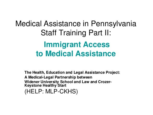 Medical Assistance in Pennsylvania Staff Training Part II: Immigrant Access to Medical Assistance The Health, Education an...