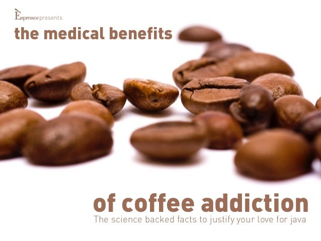 the medical benefits  of coffee addiction  The science backed facts to justify your love for java  presents