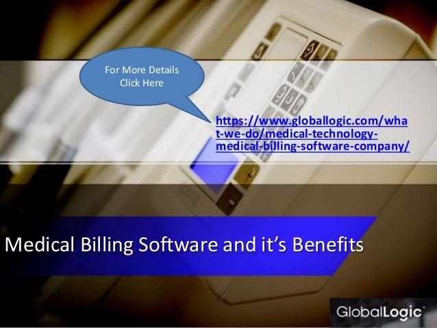 Medical Billing Software and it's Benefits https://www.globallogic.com/wha t-we-do/medical-technology- medical-billing-sof...