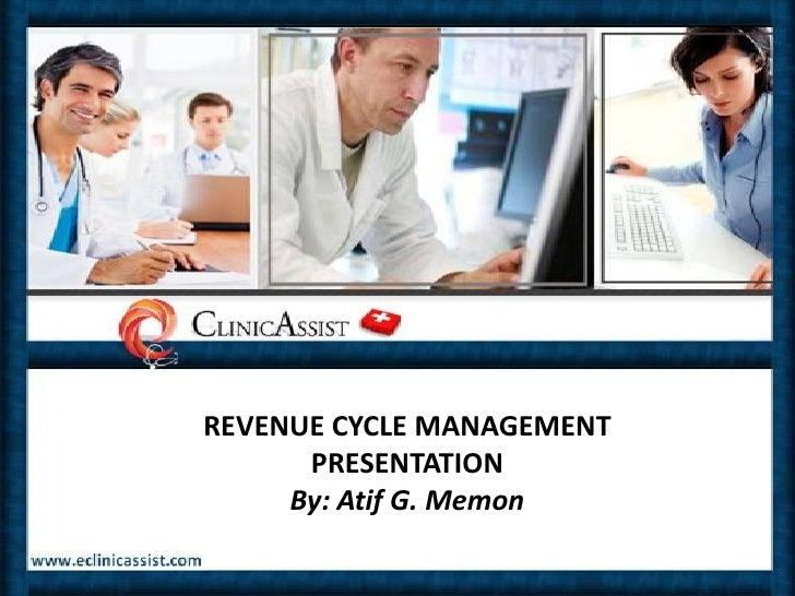 REVENUE CYCLE MANAGEMENT<br />PRESENTATIONBy: Atif G. Memon<br />