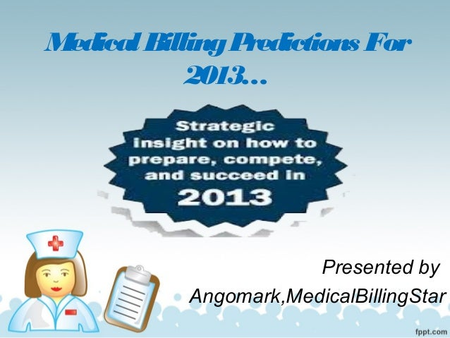 Medical Billing Predictions For            2013…                        Presented by            Angomark,MedicalBillingStar