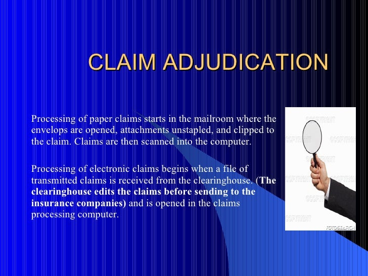 the five steps in the claim adjudication process essay It is important to understand every step of this process if you intend to pursue a   during adjudication, the insurance provider puts the claim through a number of.