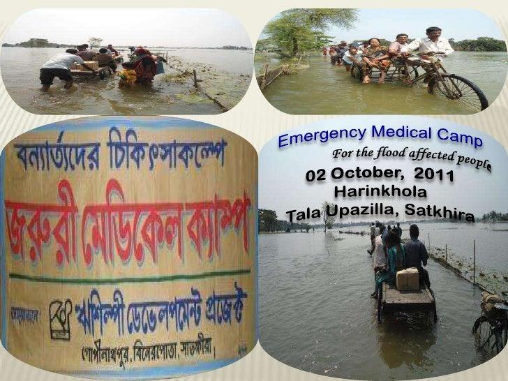 Emergency Medical Camp<br />For the flood affected people<br />02 October,  2011<br />Harinkhola<br />TalaUpazilla, Satkhi...