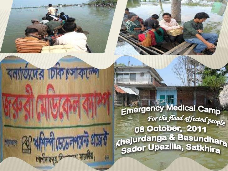 Emergency Medical Camp<br />For the flood affected people<br />08 October,  2011<br />Khejurdanga & Basundhara<br />Sador...