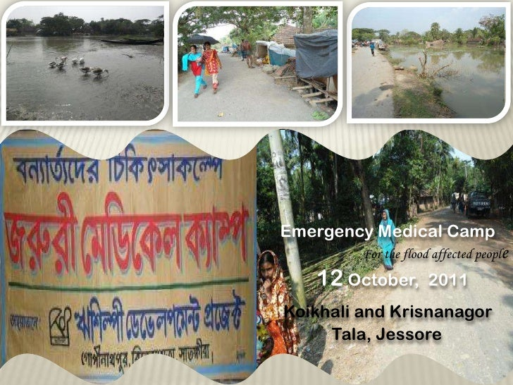 Emergency Medical Camp<br />For the flood affected people<br />12 October,  2011<br />Koikhali and Krisnanagor<br />Tala, ...