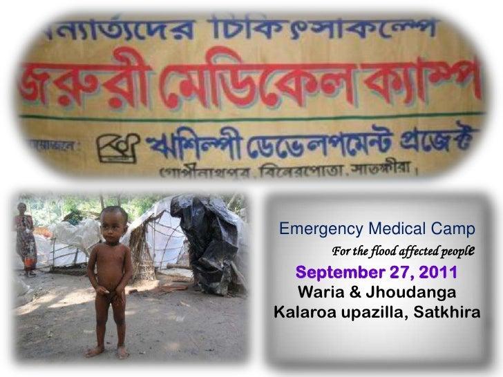 Emergency Medical Camp<br />For the flood affected people<br />September 27, 2011<br />Waria & Jhoudanga<br />Kalaroaupaz...