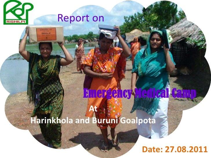 Report on<br />Emergency Medical Camp <br />At<br />Harinkhola and BuruniGoalpota<br />Date: 27.08.2011<br />