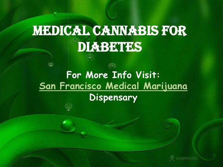 Medical Cannabis for      Diabetes     For More Info Visit:San Francisco Medical Marijuana          Dispensary