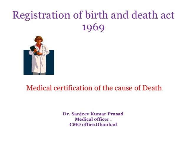 Registration of birth and death act               1969   Medical certification of the cause of Death              Dr. Sanj...