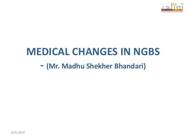 MEDICAL CHANGES IN NGBS - (Mr. Madhu Shekher Bhandari) 8/31/2019