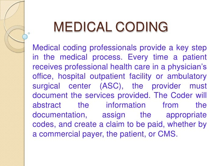 MEDICAL CODINGMedical coding professionals provide a key stepin the medical process. Every time a patientreceives professi...