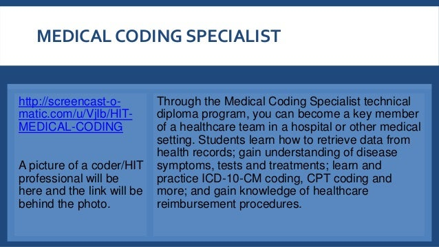 MEDICAL CODING SPECIALIST http://screencast-o- matic.com/u/VjIb/HIT- MEDICAL-CODING A picture of a coder/HIT professional ...
