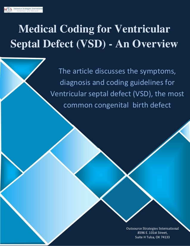 Medical Coding for Ventricular Septal Defect (VSD) - An Overview The article discusses the symptoms, diagnosis and coding ...