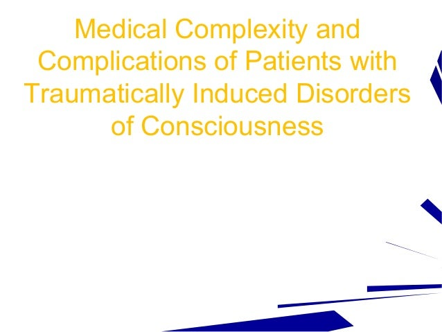Medical Complexity and Complications of Patients with Traumatically Induced Disorders of Consciousness Brian D. Greenwald,...